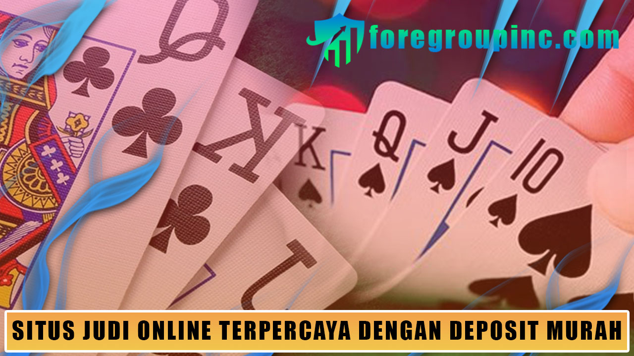 Situs Judi Online Terpercaya Dengan Deposit Murah
